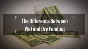 The Difference Between Wet and Dry Funding