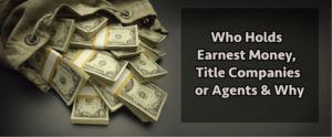 Who holds earnest money, title comapny or agents