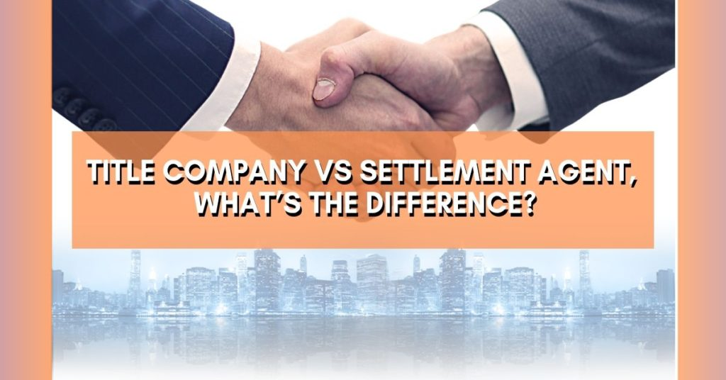 Title Company vs Settlement Agent Difference