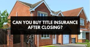 can you buy title insurance after closing