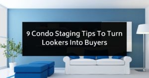 9 Condo Staging Tips To Turn Lookers Into Buyers