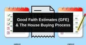 Good Faith Estimates (GFE) & The House Buying Process