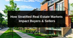 How Stratified Real Estate Markets Impact Buyers & Sellers