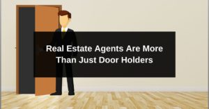 Real Estate Agents Are More Than Just Door Holders
