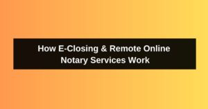 How E-Closing & Remote Online Notary Services Work