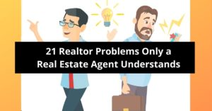 21 Realtor Problems Only a Real Estate Agent Understands
