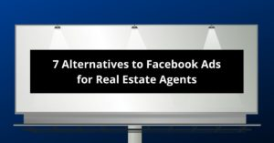 Alternatives to Facebook Ads for Real Estate Agents