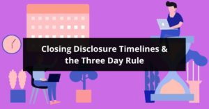Closing Disclosure Timelines the Three Day Rule