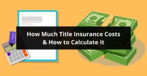 How Much Title Insurance Costs How to Calculate It