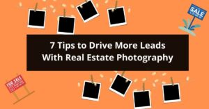 7 Tips to Drive More Leads With Real Estate Photography
