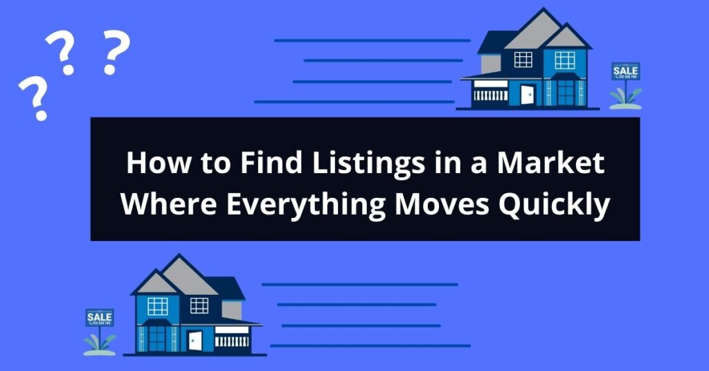 How to Find Listings in a Market Where Everything Moves Quickly