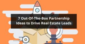 7 Out-Of-The-Box Partnership Ideas to Drive Real Estate Leads
