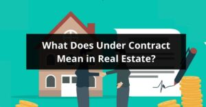 What Does Under Contract Mean in Real Estate