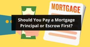 Should You Pay a Mortgage Principal or Escrow First